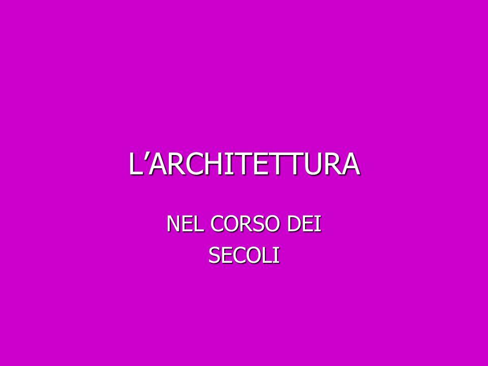 L'ARCHITETTURA NEL CORSO DEI SECOLI