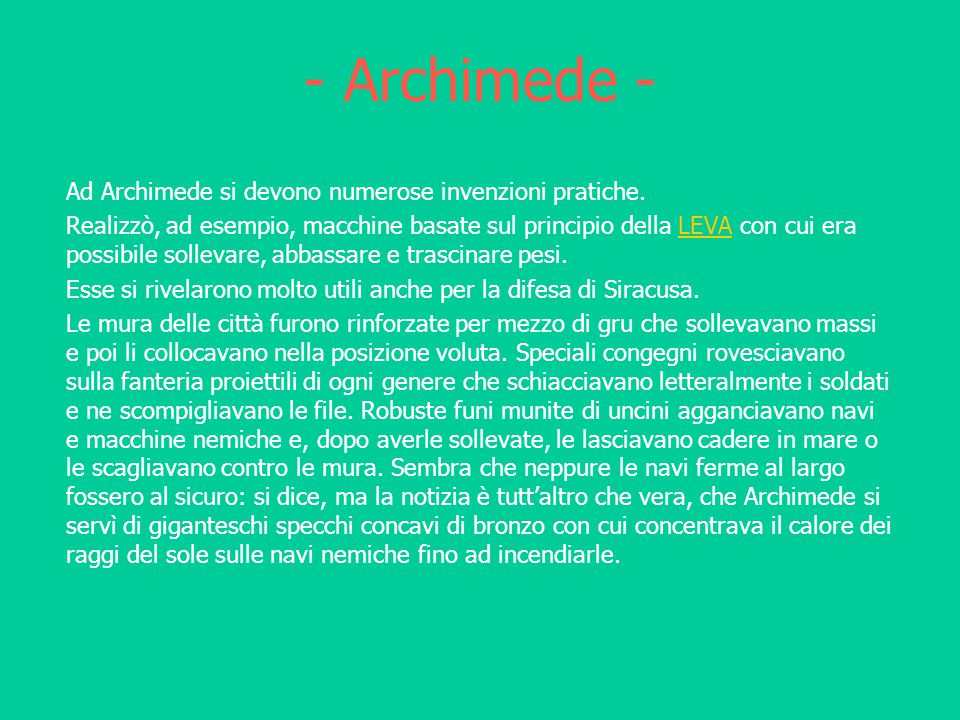 - Archimede - Ad Archimede si devono numerose invenzioni pratiche.