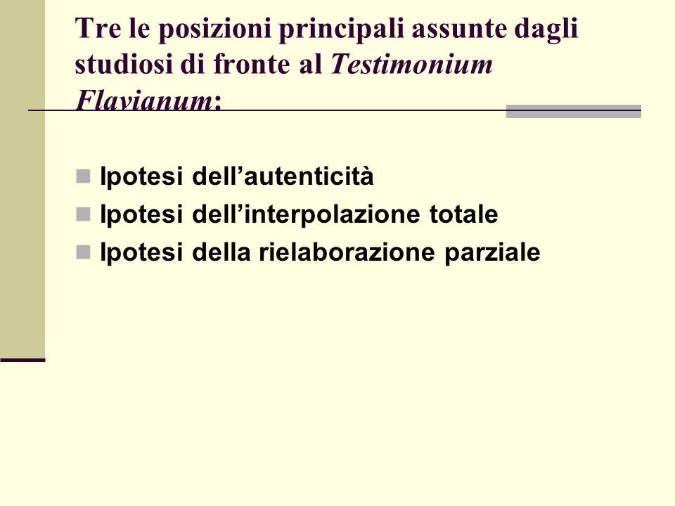 Tre le posizioni principali assunte dagli studiosi di fronte al Testimonium Flavianum:
