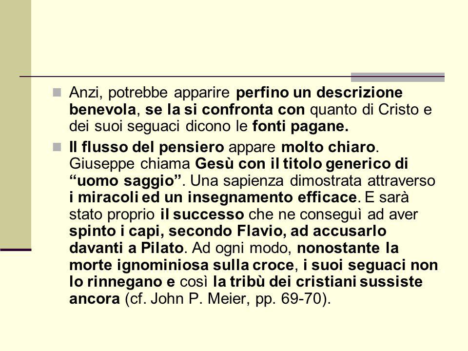 Anzi, potrebbe apparire perfino un descrizione benevola, se la si confronta con quanto di Cristo e dei suoi seguaci dicono le fonti pagane.