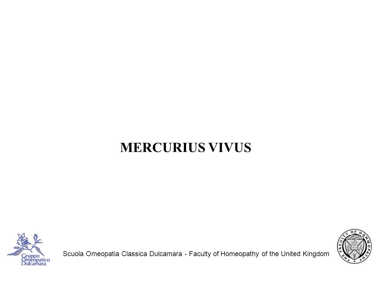 MERCURIUS VIVUS Scuola Omeopatia Classica Dulcamara - Faculty of Homeopathy of the United Kingdom