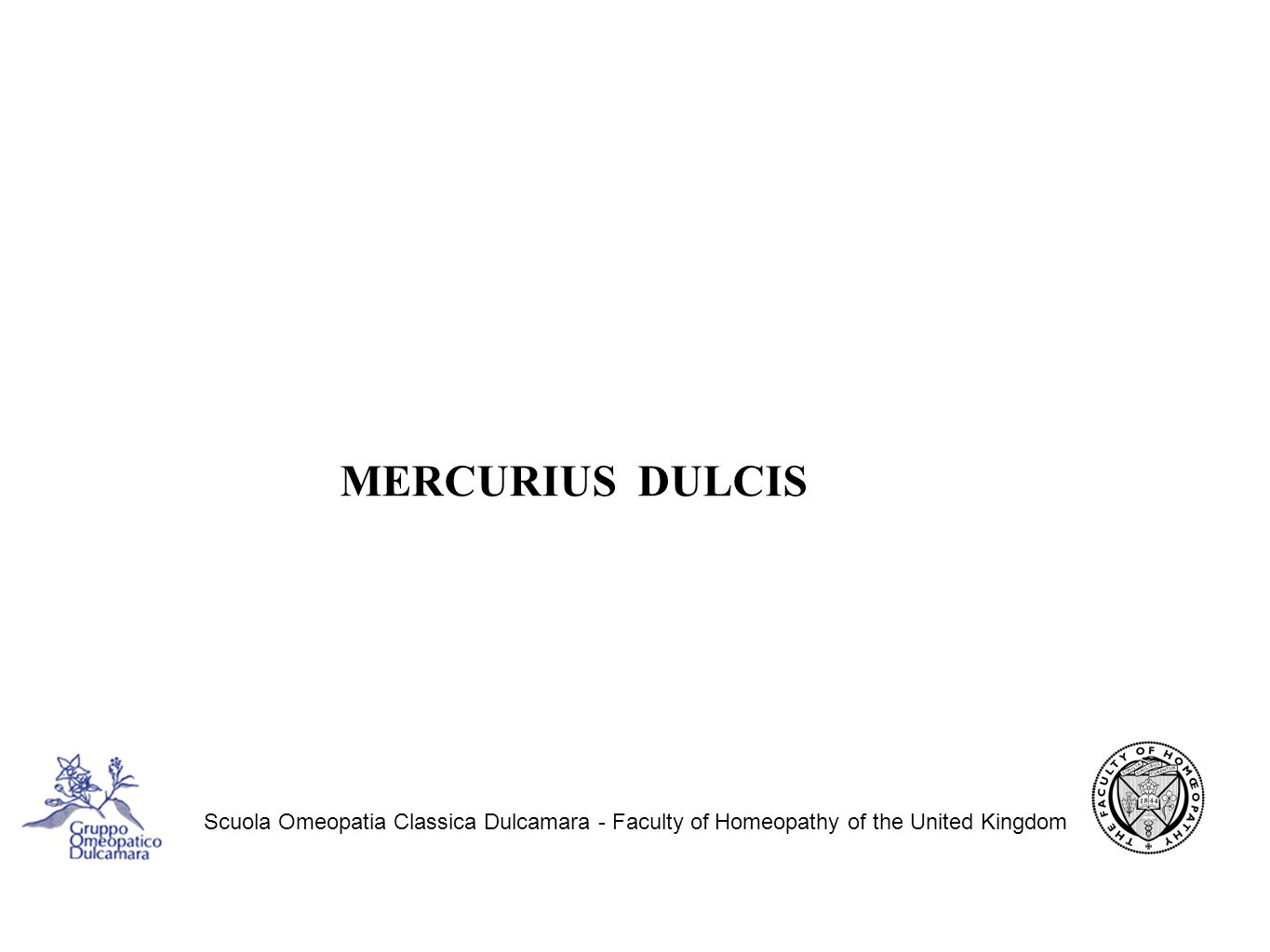 MERCURIUS DULCIS Scuola Omeopatia Classica Dulcamara - Faculty of Homeopathy of the United Kingdom