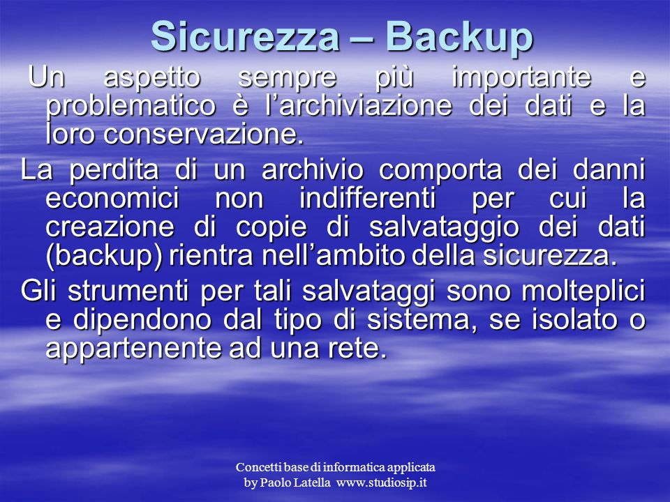 Sicurezza – Backup Un aspetto sempre più importante e problematico è l'archiviazione dei dati e la loro conservazione.