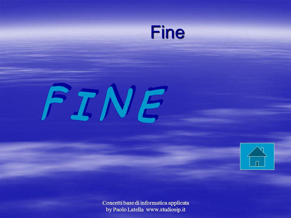 Fine F I N E Concetti base di informatica applicata by Paolo Latella www.studiosip.it