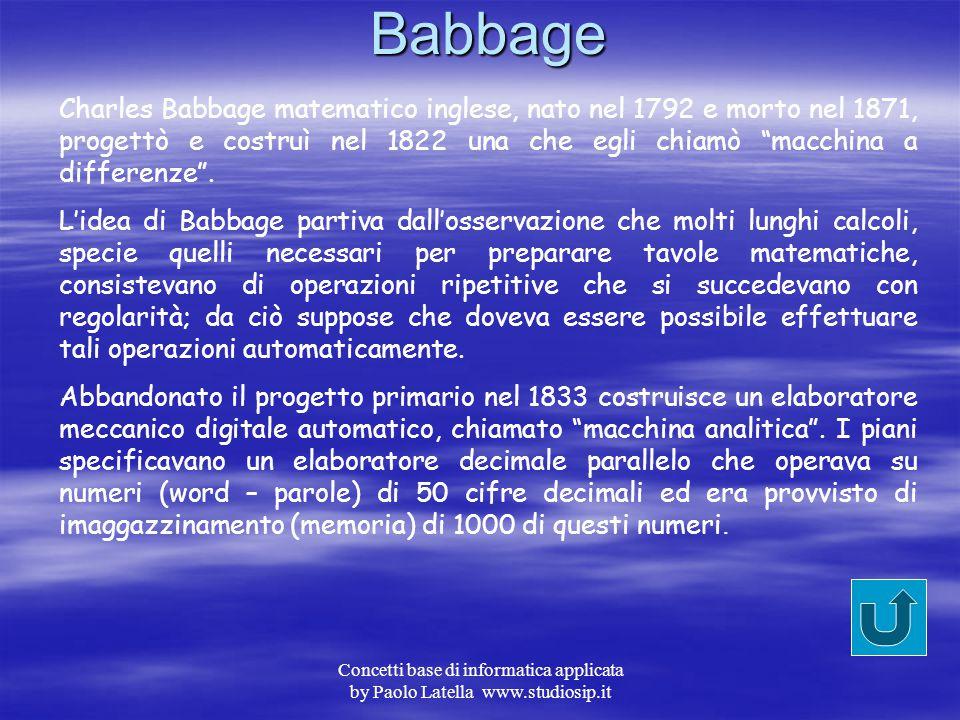 Babbage Charles Babbage matematico inglese, nato nel 1792 e morto nel 1871, progettò e costruì nel 1822 una che egli chiamò macchina a differenze .