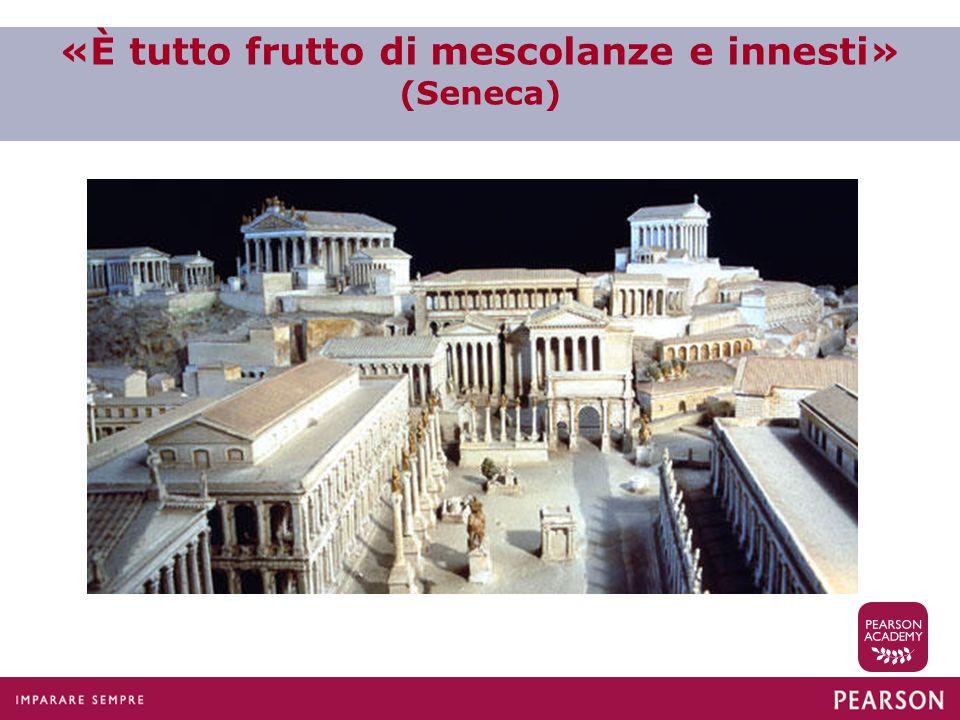 «È tutto frutto di mescolanze e innesti» (Seneca)