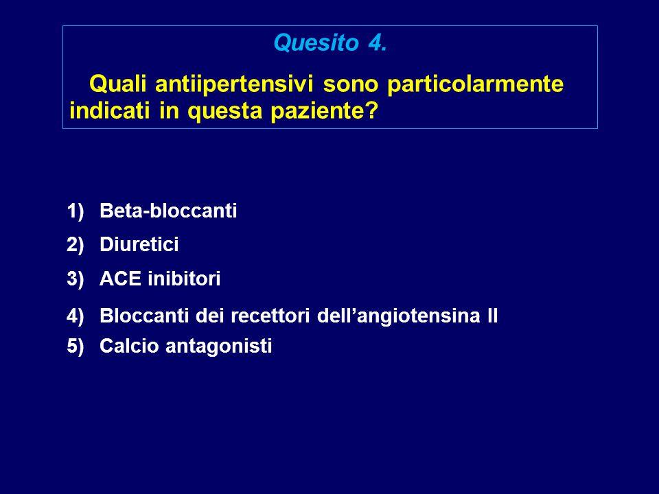 Quesito 4. Quali antiipertensivi sono particolarmente indicati in questa paziente 1) Beta-bloccanti.