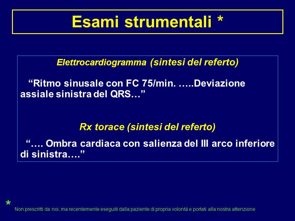 Esami strumentali * Elettrocardiogramma (sintesi del referto) Ritmo sinusale con FC 75/min. …..Deviazione assiale sinistra del QRS…