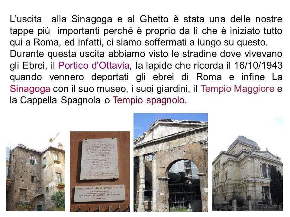 L'uscita alla Sinagoga e al Ghetto è stata una delle nostre tappe più importanti perché è proprio da lì che è iniziato tutto qui a Roma, ed infatti, ci siamo soffermati a lungo su questo.