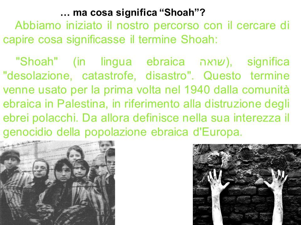 3 … ma cosa significa Shoah Abbiamo iniziato il nostro percorso con il cercare di capire cosa significasse il termine Shoah: