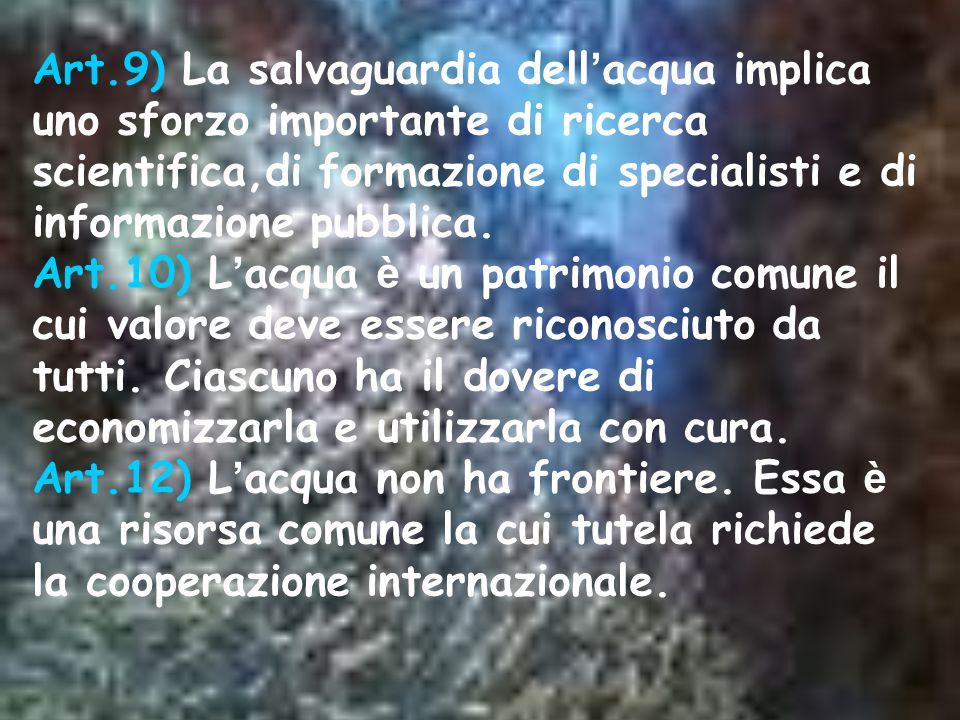 Art.9) La salvaguardia dell'acqua implica uno sforzo importante di ricerca scientifica,di formazione di specialisti e di informazione pubblica.