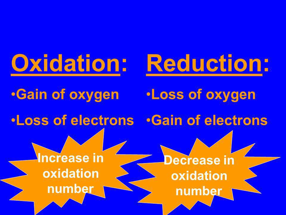 Oxidation: Reduction: Gain of oxygen Loss of electrons Loss of oxygen
