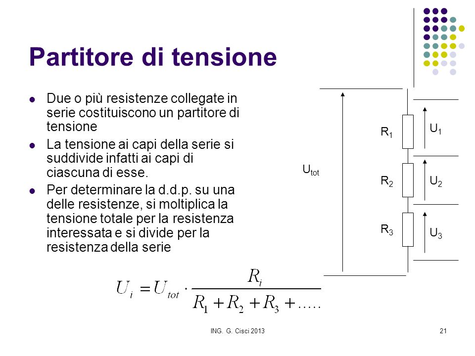 Partitore di tensione Due o più resistenze collegate in serie costituiscono un partitore di tensione.