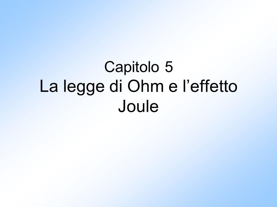 Capitolo 5 La legge di Ohm e l'effetto Joule