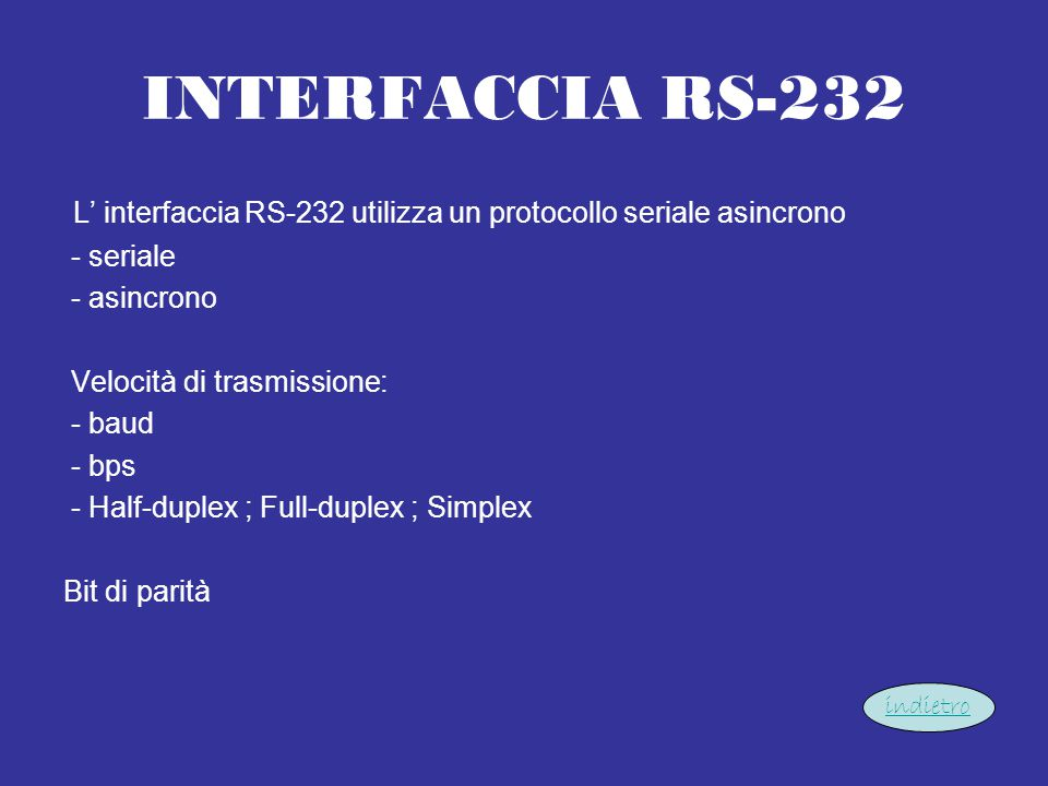 INTERFACCIA RS-232 L' interfaccia RS-232 utilizza un protocollo seriale asincrono. - seriale. - asincrono.