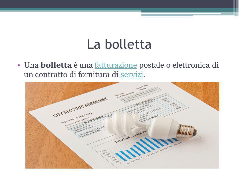 La bolletta Una bolletta è una fatturazione postale o elettronica di un contratto di fornitura di servizi.