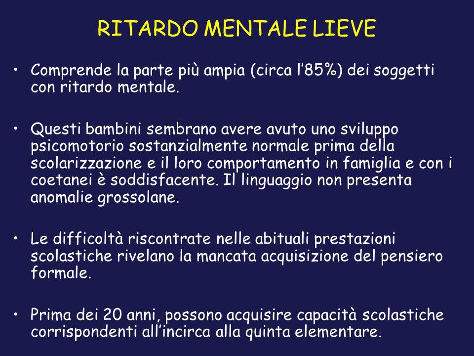 RITARDO MENTALE LIEVE Comprende la parte più ampia (circa l'85%) dei soggetti con ritardo mentale.