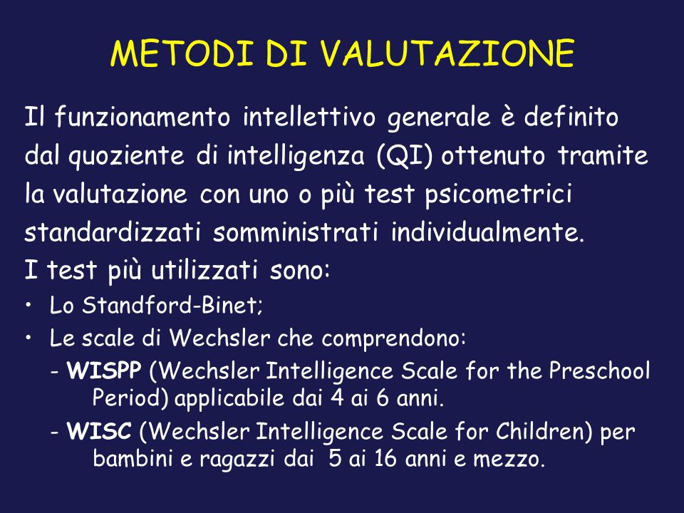 METODI DI VALUTAZIONE Il funzionamento intellettivo generale è definito. dal quoziente di intelligenza (QI) ottenuto tramite.