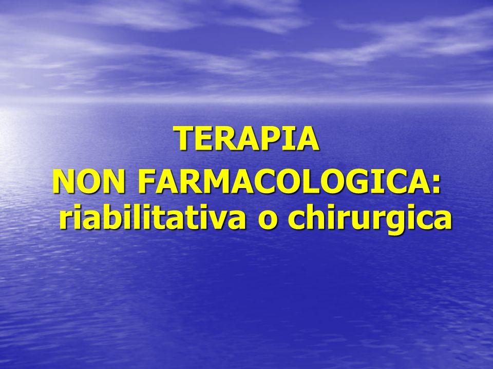 NON FARMACOLOGICA: riabilitativa o chirurgica