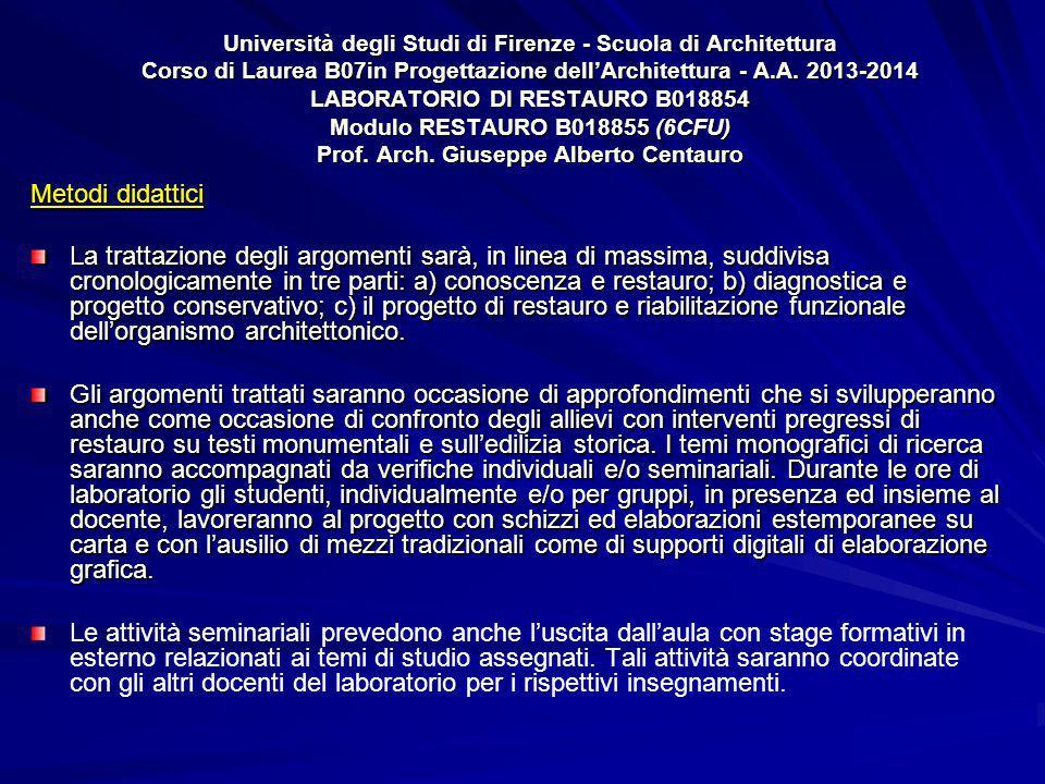 Università degli Studi di Firenze - Scuola di Architettura Corso di Laurea B07in Progettazione dell'Architettura - A.A. 2013-2014 LABORATORIO DI RESTAURO B018854 Modulo RESTAURO B018855 (6CFU) Prof. Arch. Giuseppe Alberto Centauro