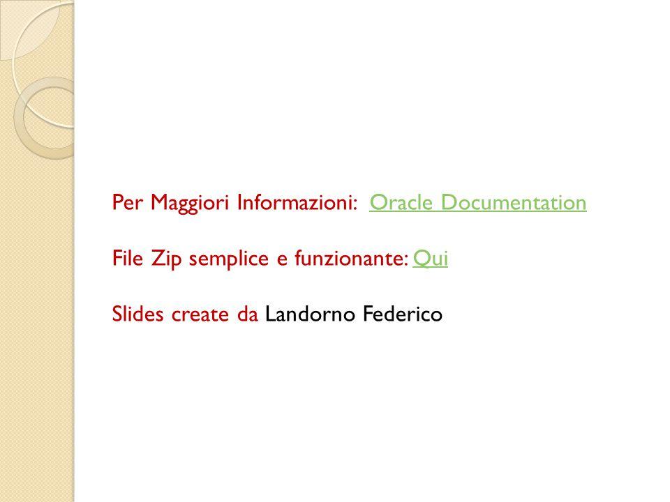 Per Maggiori Informazioni: Oracle Documentation File Zip semplice e funzionante: Qui Slides create da Landorno Federico