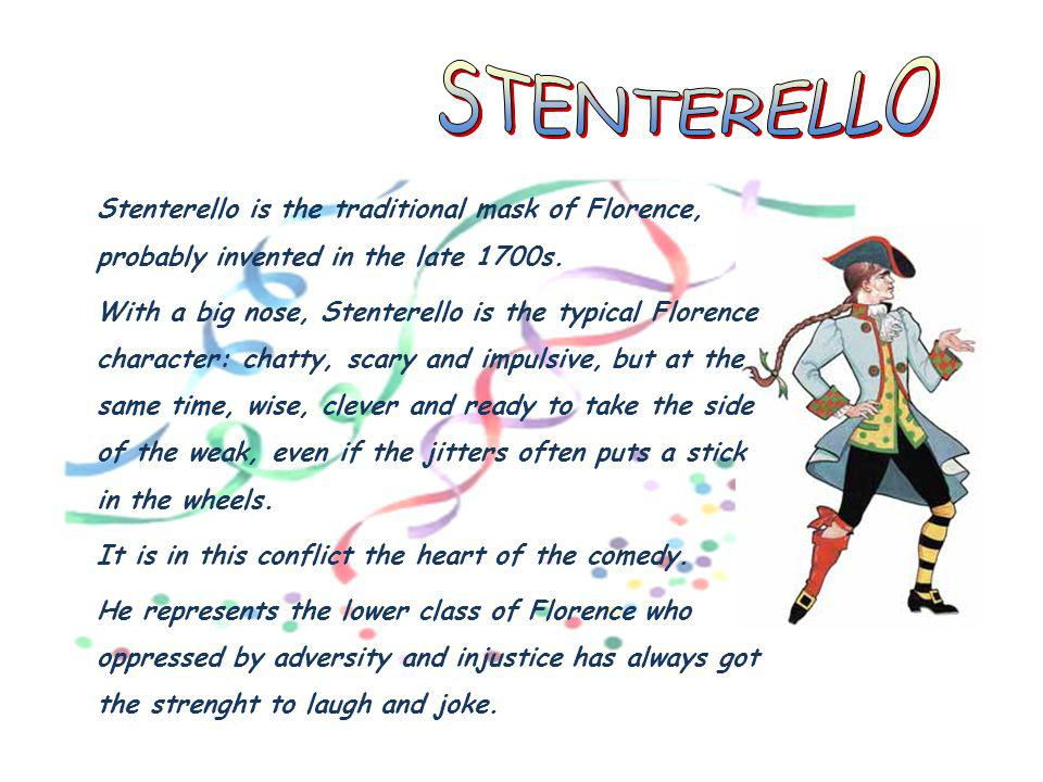 STENTERELLO Stenterello is the traditional mask of Florence, probably invented in the late 1700s.