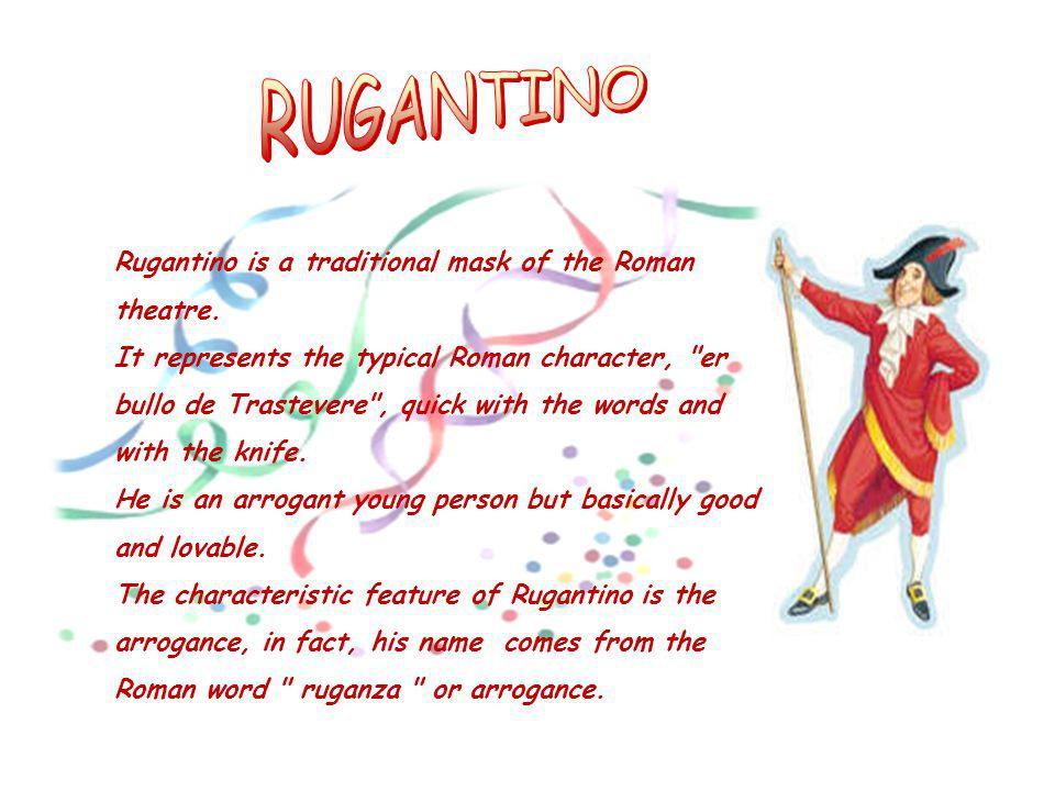 RUGANTINO Rugantino is a traditional mask of the Roman theatre.