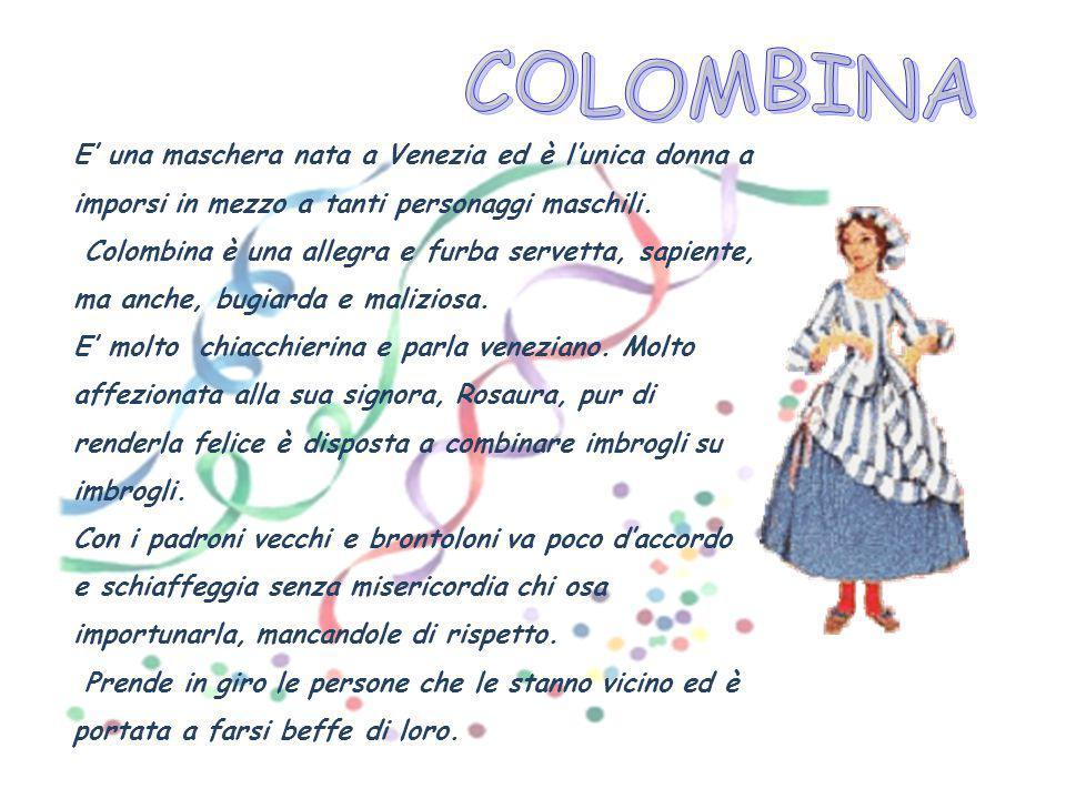 COLOMBINA E' una maschera nata a Venezia ed è l'unica donna a imporsi in mezzo a tanti personaggi maschili.