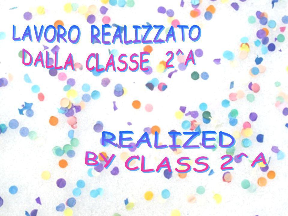 LAVORO REALIZZATO DALLA CLASSE 2^A REALIZED BY CLASS 2^A