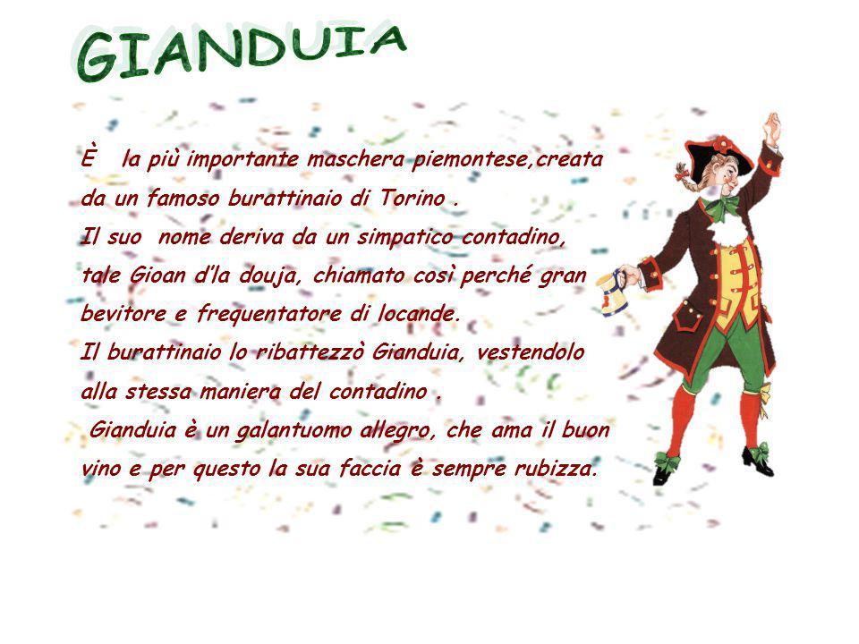 GIANDUIA È la più importante maschera piemontese,creata da un famoso burattinaio di Torino .