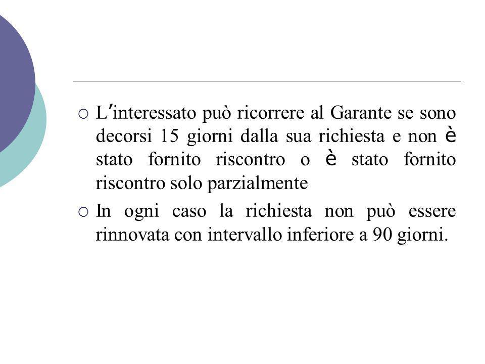 L'interessato può ricorrere al Garante se sono decorsi 15 giorni dalla sua richiesta e non è stato fornito riscontro o è stato fornito riscontro solo parzialmente