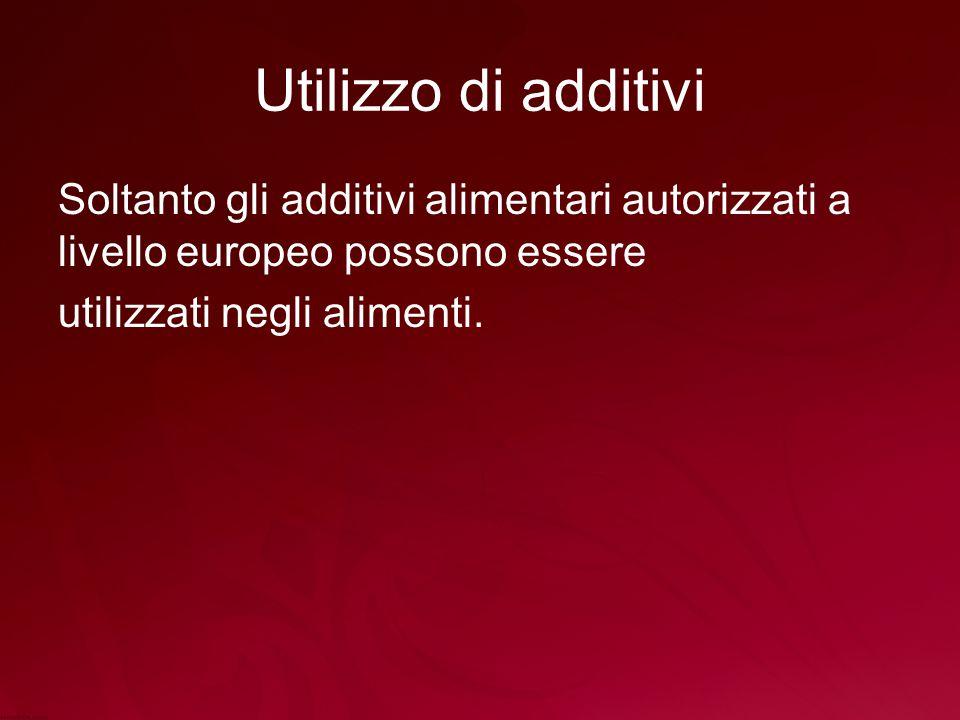 Utilizzo di additivi Soltanto gli additivi alimentari autorizzati a livello europeo possono essere utilizzati negli alimenti.