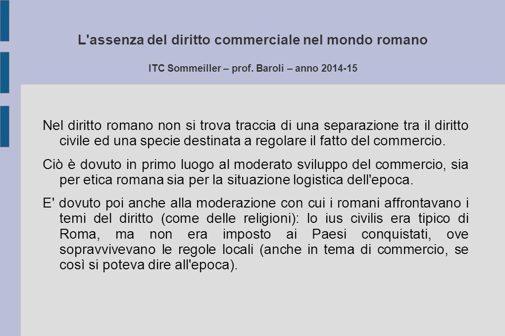 L assenza del diritto commerciale nel mondo romano ITC Sommeiller – prof. Baroli – anno 2014-15