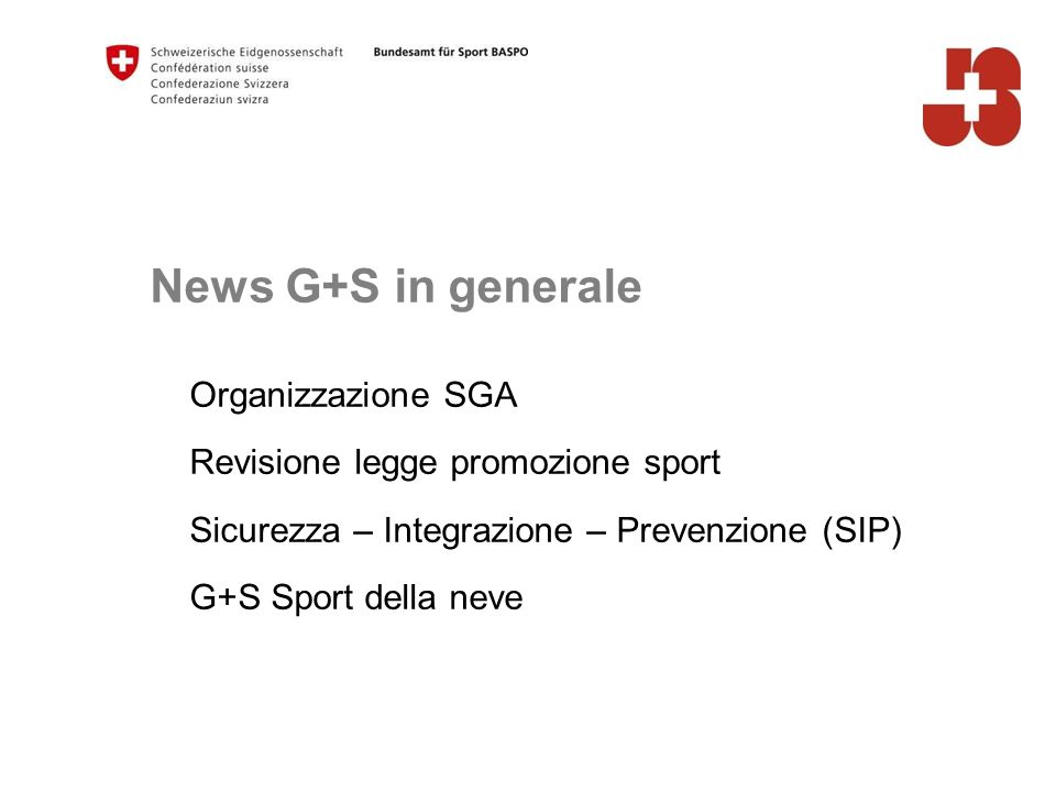 News G+S in generale Organizzazione SGA Revisione legge promozione sport Sicurezza – Integrazione – Prevenzione (SIP) G+S Sport della neve