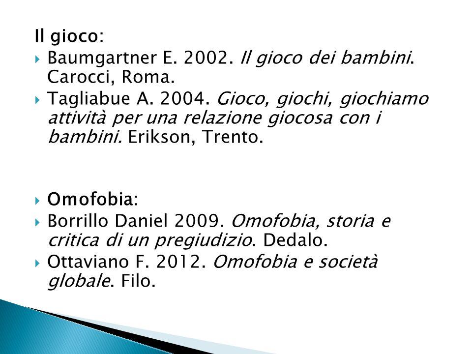 Il gioco: Baumgartner E. 2002. Il gioco dei bambini. Carocci, Roma.