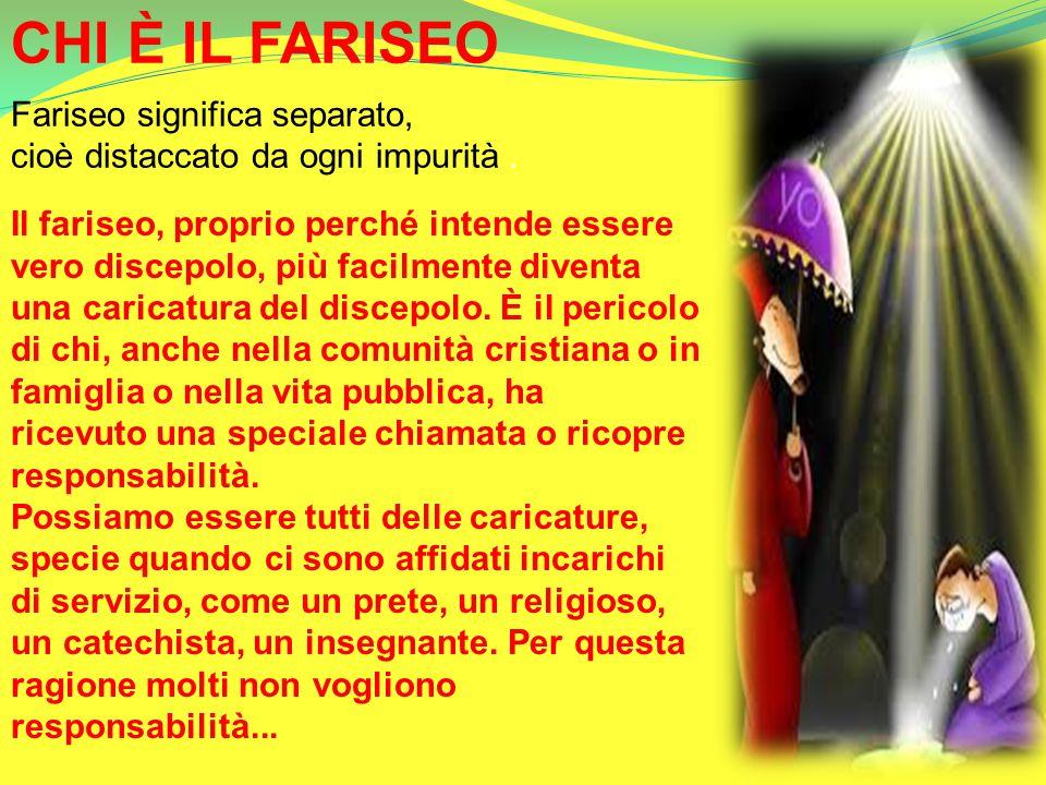 CHI È IL FARISEO Fariseo significa separato,