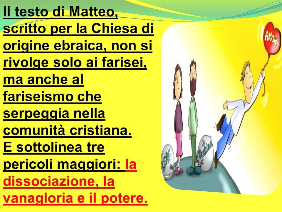 Il testo di Matteo, scritto per la Chiesa di origine ebraica, non si rivolge solo ai farisei, ma anche al fariseismo che serpeggia nella comunità cristiana.