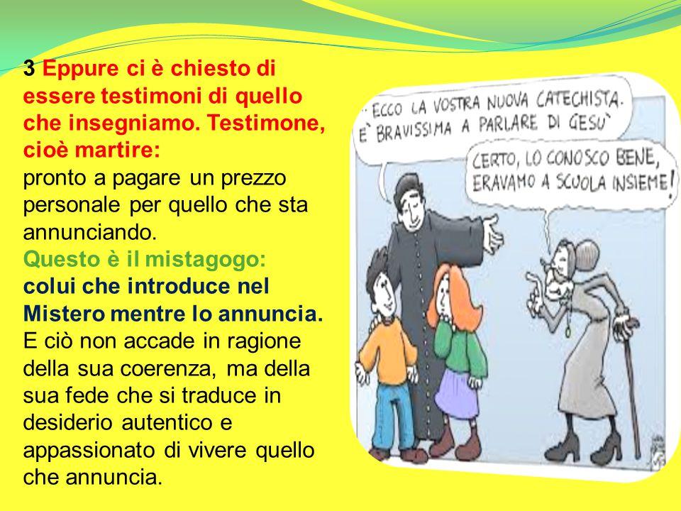 3 Eppure ci è chiesto di essere testimoni di quello che insegniamo