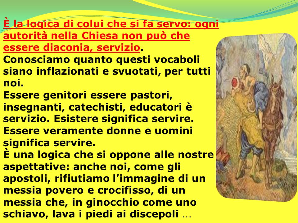 È la logica di colui che si fa servo: ogni autorità nella Chiesa non può che essere diaconia, servizio.