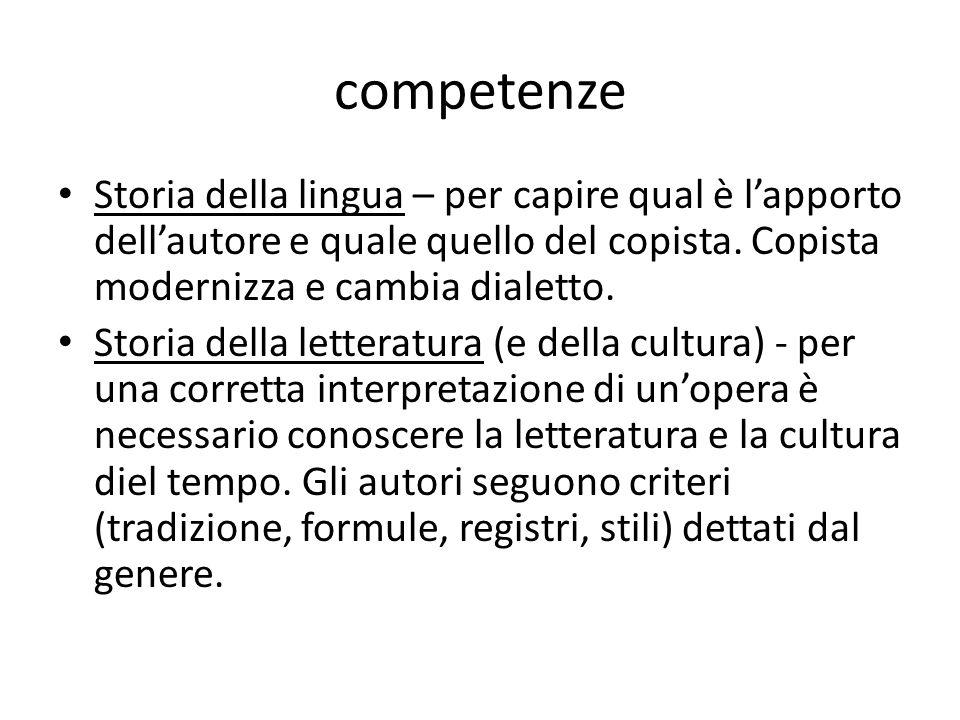 competenze Storia della lingua – per capire qual è l'apporto dell'autore e quale quello del copista. Copista modernizza e cambia dialetto.