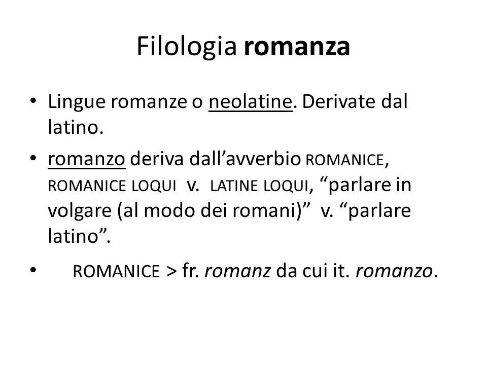 Filologia romanza Lingue romanze o neolatine. Derivate dal latino.