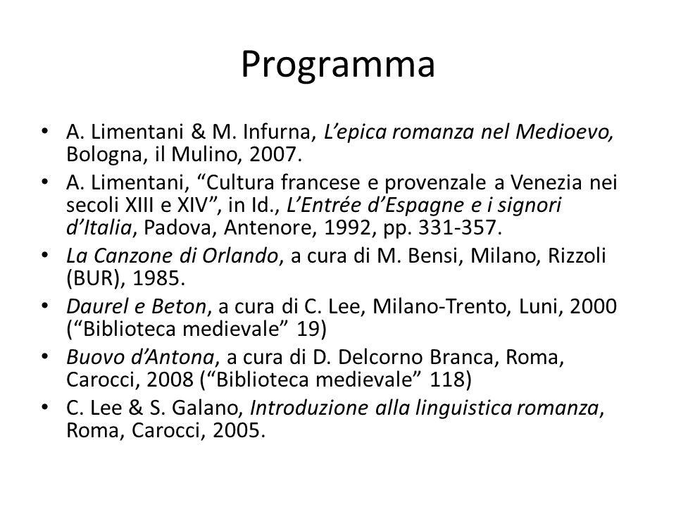 Programma A. Limentani & M. Infurna, L'epica romanza nel Medioevo, Bologna, il Mulino, 2007.