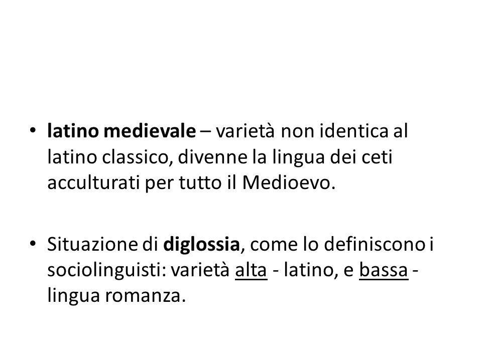 latino medievale – varietà non identica al latino classico, divenne la lingua dei ceti acculturati per tutto il Medioevo.