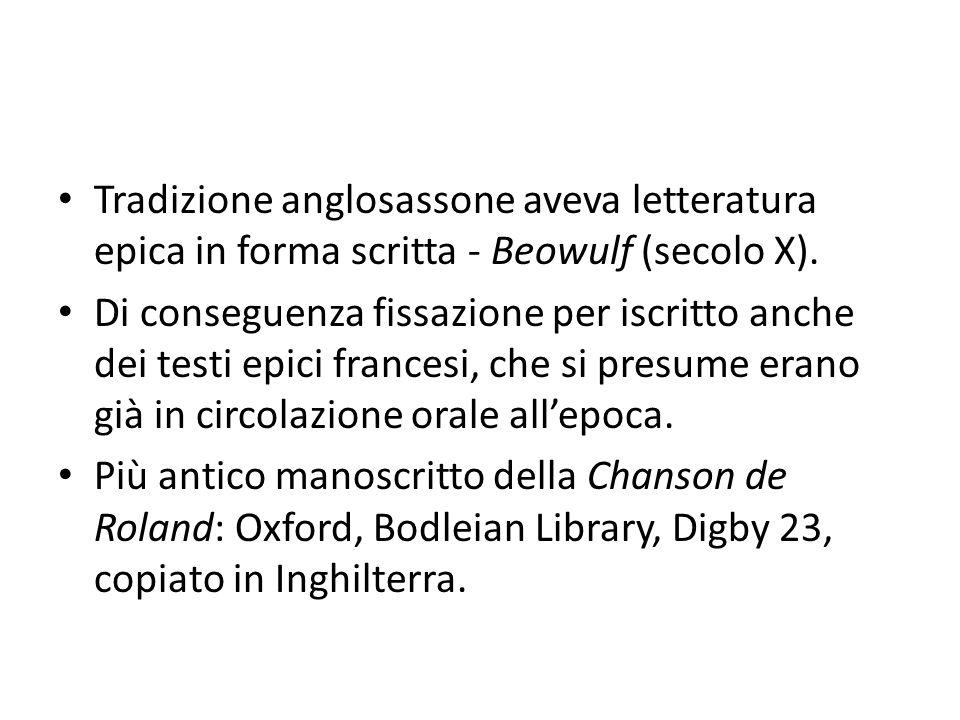 Tradizione anglosassone aveva letteratura epica in forma scritta - Beowulf (secolo X).