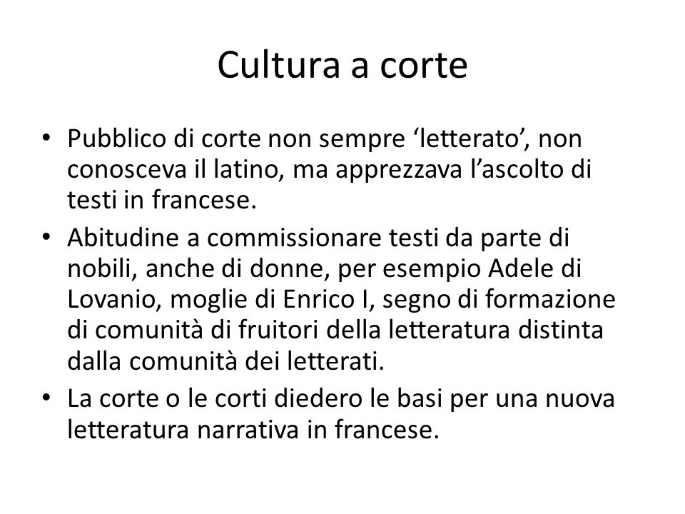 Cultura a corte Pubblico di corte non sempre 'letterato', non conosceva il latino, ma apprezzava l'ascolto di testi in francese.