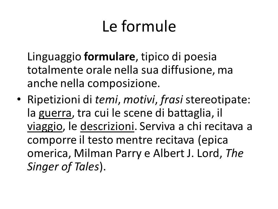 Le formule Linguaggio formulare, tipico di poesia totalmente orale nella sua diffusione, ma anche nella composizione.