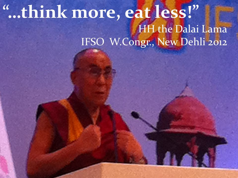 …think more, eat less! HH the Dalai Lama