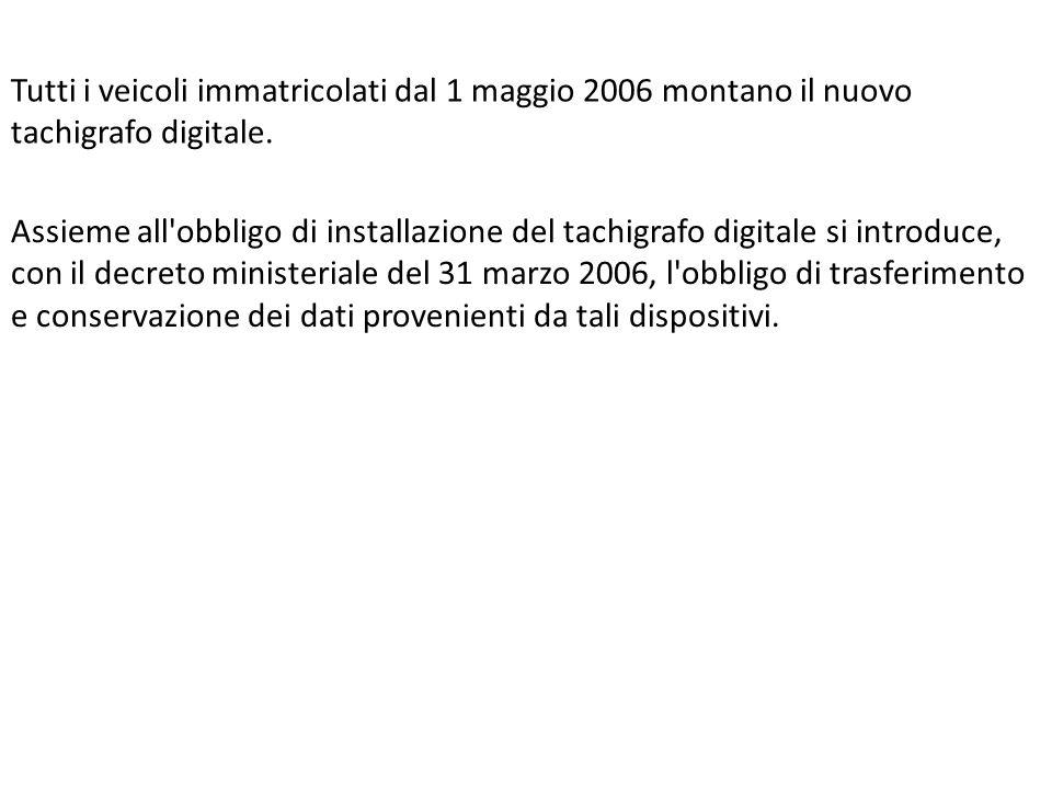 Tutti i veicoli immatricolati dal 1 maggio 2006 montano il nuovo tachigrafo digitale.