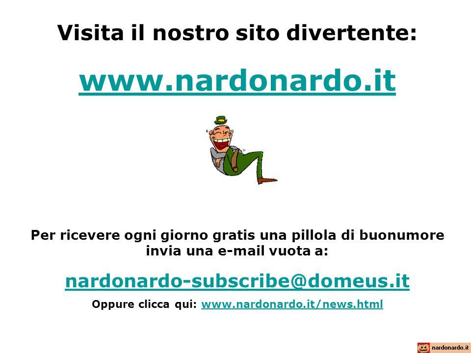 www.nardonardo.it Visita il nostro sito divertente: