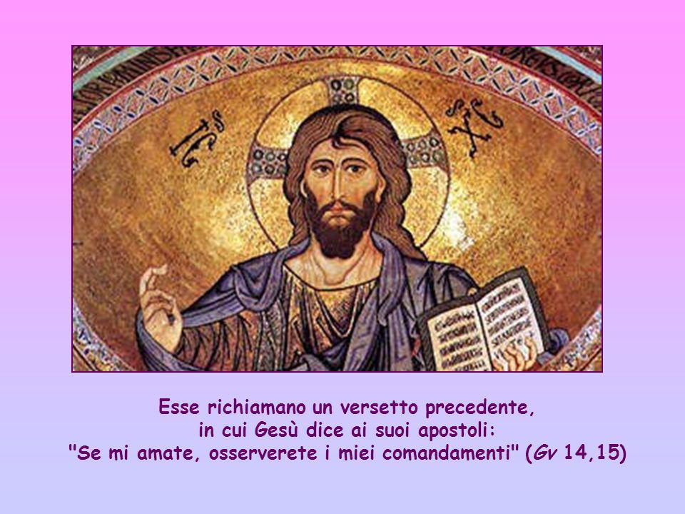 Esse richiamano un versetto precedente, in cui Gesù dice ai suoi apostoli: Se mi amate, osserverete i miei comandamenti (Gv 14,15)
